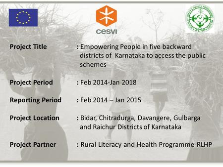Project Title: Empowering People in five backward districts of Karnataka to access the public <strong>schemes</strong> Project Period: Feb 2014-Jan 2018 Reporting Period.