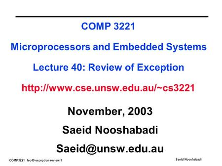 COMP3221 lec40-exception-review.1 Saeid Nooshabadi COMP 3221 Microprocessors and Embedded Systems Lecture 40: Review of Exception