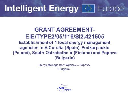 GRANT AGREEMENT- EIE/TYPE2/05/116/SI2.421505 Establishment of 4 local energy management agencies in A Coruña (Spain), Podkarpackie (Poland), South-Ostrobothnia.