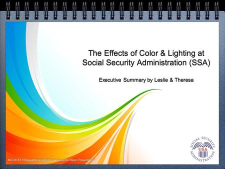 The Effects of Color & Lighting at Social Security Administration (SSA) Executive Summary by Leslie & Theresa MSOD 611 Research & Statistics: Research.