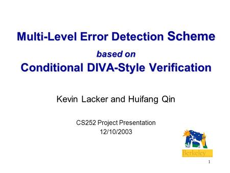 1 Multi-Level Error Detection Scheme based on Conditional DIVA-Style Verification Kevin Lacker and Huifang Qin CS252 Project Presentation 12/10/2003.