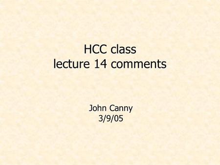 HCC class lecture 14 comments John Canny 3/9/05. Administrivia.