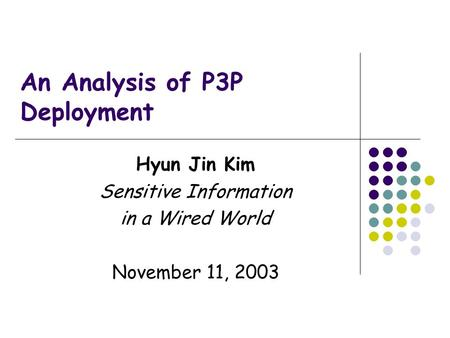 An Analysis of P3P Deployment Hyun Jin Kim Sensitive Information in a Wired World November 11, 2003.
