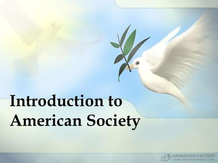 Introduction to American Society. In the next weeks we will BRIEFLY explore some of these topics: Multiculturalism: –Race –Religion –Holidays –Language.