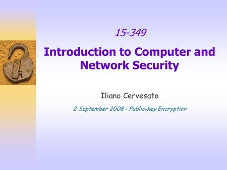 15-349 Introduction to Computer and Network Security Iliano Cervesato 2 September 2008 – Public-key Encryption.