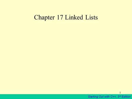 Starting Out with C++, 3 rd Edition 1 Chapter 17 Linked Lists.