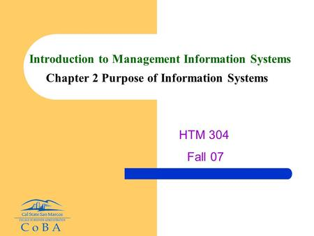 Introduction to Management Information Systems Chapter 2 Purpose of Information Systems HTM 304 Fall 07.