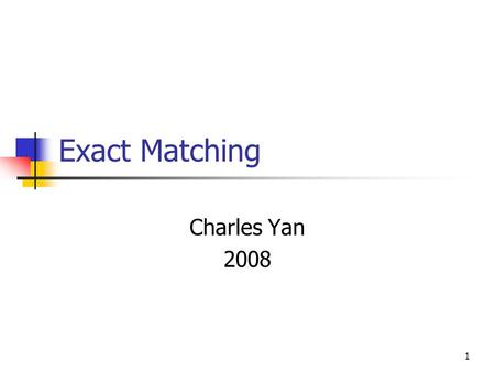 1 Exact Matching Charles Yan 2008. 2 Na ï ve Method Input: P: pattern; T: Text Output: Occurrences of P in T Algorithm Naive Align P with the left end.