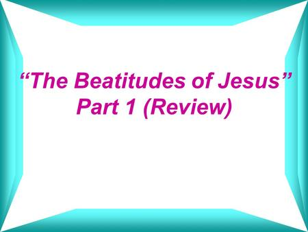 """The Beatitudes of Jesus"" Part 1 (Review)"
