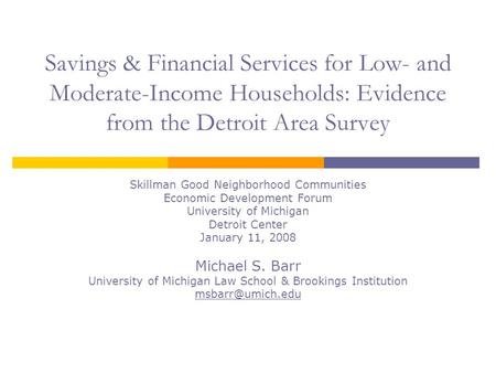 Savings & Financial Services for Low- and Moderate-Income Households: Evidence from the Detroit Area Survey Skillman Good Neighborhood Communities Economic.