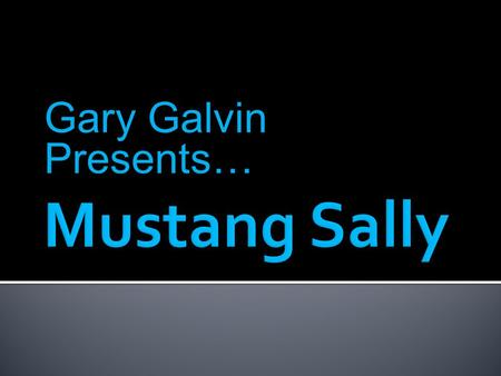 Gary Galvin Presents….  Mustang is a pr0duct of the Ford Motor Company  Original model was created in 1964  Ford Mustang has been released in several.