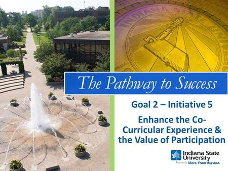 The Pathway to Success Enhance the Co- Curricular Experience & the Value of Participation Goal 2 – Initiative 5.