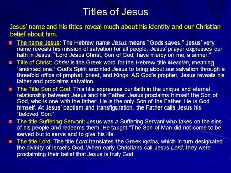 Titles of Jesus Jesus' name and his titles reveal much about his identity and our Christian belief about him. The name Jesus: The Hebrew name Jesus means.