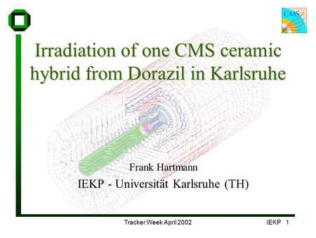 Tracker Week April 2002IEKP 1 Irradiation of one CMS ceramic hybrid from Dorazil in Karlsruhe Frank Hartmann IEKP - Universität Karlsruhe (TH)