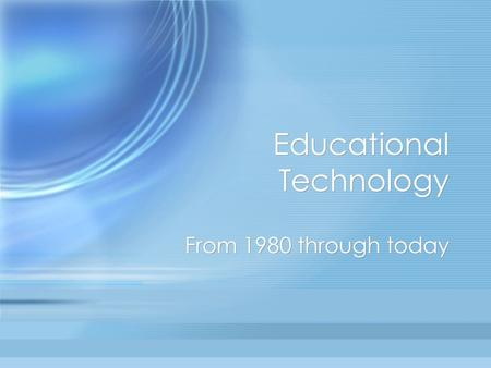 Educational Technology From 1980 through today. Educational Technology in the 1980's ---Growth and Redirection Sensen Li ---Growth and Redirection Sensen.