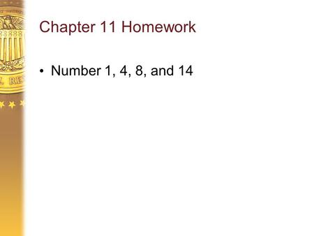 Chapter 11 Homework Number 1, 4, 8, and 14. Chapter 12 The Role of Aggregate Demand in the Short Run.