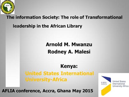 The information Society: The role of Transformational leadership in the African Library Arnold M. Mwanzu Rodney A. Malesi Kenya: United States International.