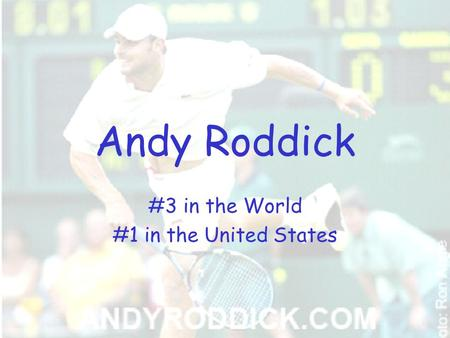 Andy Roddick #3 in the World #1 in the United States.