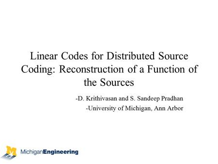 Linear Codes for Distributed Source Coding: Reconstruction of a Function of the Sources -D. Krithivasan and S. Sandeep Pradhan -University of Michigan,