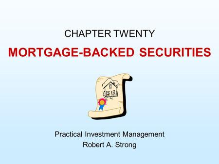 CHAPTER TWENTY Practical Investment Management Robert A. Strong MORTGAGE-BACKED SECURITIES.