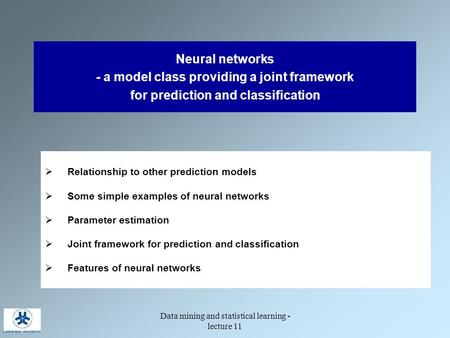 Data mining and statistical learning - lecture 11 Neural networks - a model class providing a joint framework for prediction and classification  Relationship.