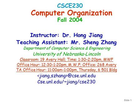 Slide 1 Instructor: Dr. Hong Jiang Teaching Assistant: Mr. Sheng Zhang Department of Computer Science & Engineering University of Nebraska-Lincoln Classroom: