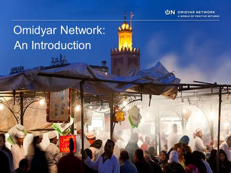 An Introduction Omidyar Network:. 2 About Omidyar Network BELIEF: Every individual has the power to make a difference MISSION: Create opportunity for.