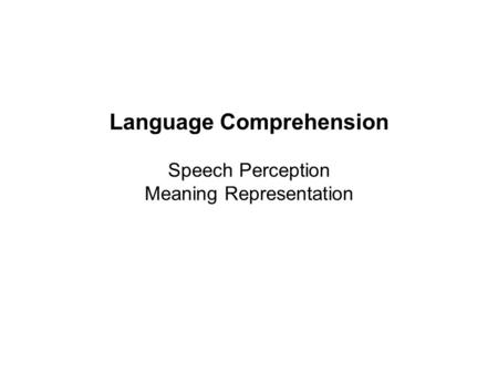 Language Comprehension Speech Perception Meaning Representation.