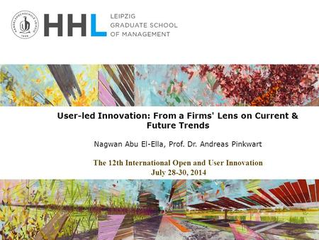 User-led Innovation: From a Firms' Lens on Current & Future Trends Nagwan Abu El-Ella, Prof. Dr. Andreas Pinkwart The 12th International Open and User.
