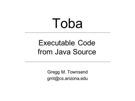 Toba Gregg M. Townsend Executable Code from Java Source.