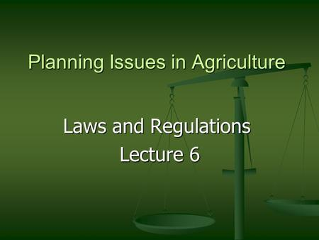 Planning Issues in Agriculture Laws and Regulations Lecture 6 Lecture 6.