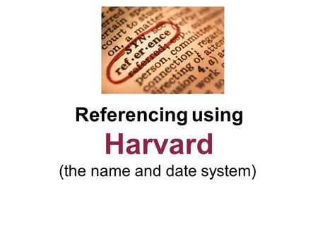 Referencing using Harvard (the name and date system)