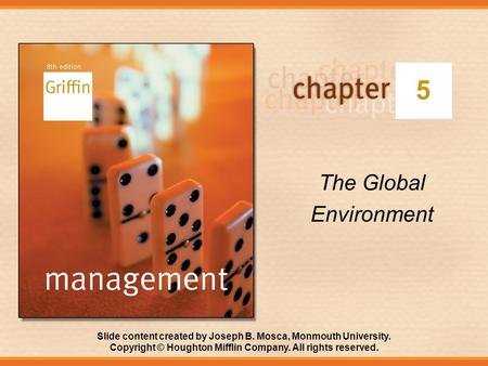 Slide content created by Joseph B. Mosca, Monmouth University. Copyright © Houghton Mifflin Company. All rights reserved. 5 The Global Environment.