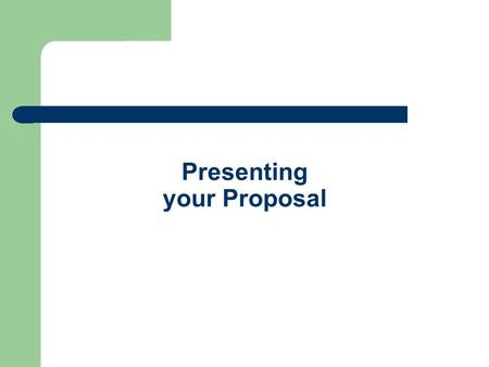 Presenting your Proposal. Introduction Communication is key to sell the merits of your project Communication skills required – Oral presentations – Written.
