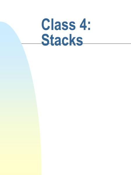 Class 4: Stacks. cis 335 Fall 2001 Barry Cohen What is a stack? n A stack is an ordered sequence of items, of which only the last ('top') item can be.