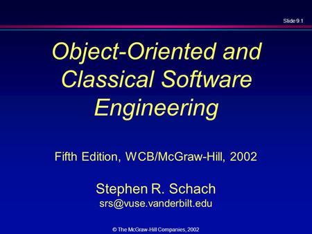 Object-Oriented and Classical Software Engineering Fifth Edition, WCB/McGraw-Hill, 2002 Stephen R. Schach srs@vuse.vanderbilt.edu.