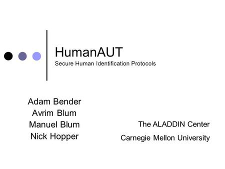HumanAUT Secure Human Identification Protocols Adam Bender Avrim Blum Manuel Blum Nick Hopper The ALADDIN Center Carnegie Mellon University.