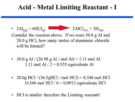 2Al (s) + 6HCl (g) 2AlCl 3(s) + 3H 2(g) Consider the reaction above. If we react 30.0 g Al and 20.0 g HCl, how many moles of aluminum chloride will be.