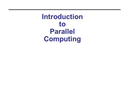 Introduction to Parallel Computing. Outline Introduction Large important problems require powerful computers Why powerful computers must be parallel processors.