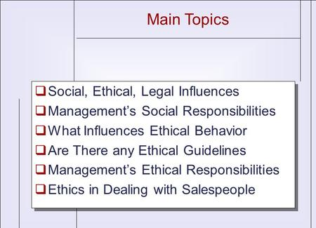  Social, Ethical, Legal Influences  Management's Social Responsibilities  What Influences Ethical Behavior  Are There any Ethical Guidelines  Management's.