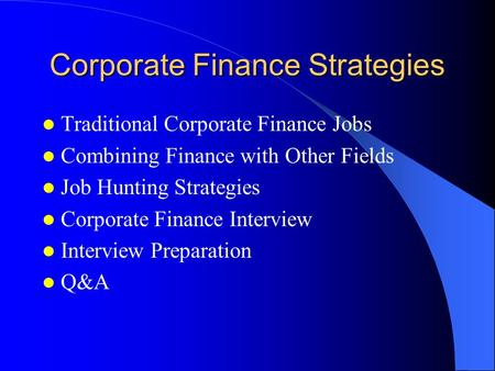 Corporate Finance Strategies Traditional Corporate Finance Jobs Combining Finance with Other Fields Job Hunting Strategies Corporate Finance Interview.