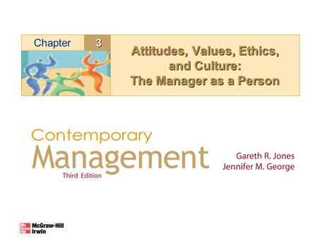 3Chapter Attitudes, Values, Ethics, and Culture: The Manager as a Person.
