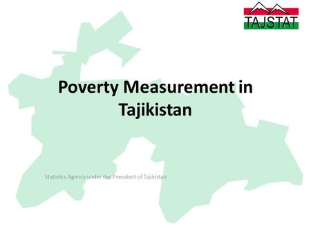Poverty Measurement in Tajikistan Statistics Agency under the President of Tajikistan.