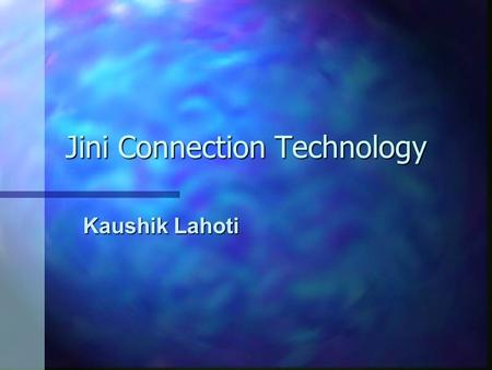 Jini Connection Technology Kaushik Lahoti. Jini: A Vision n Areas to focus on –Simplicity –Reliability –Scalability.