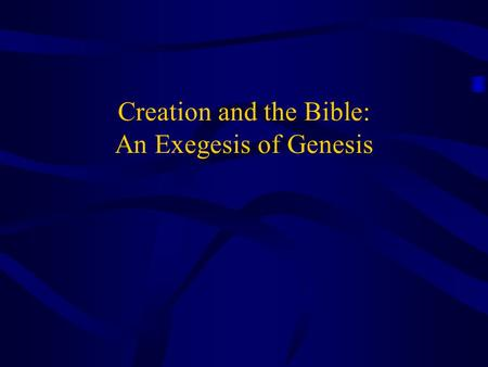 Creation and the Bible: An Exegesis of Genesis. Preface A discussion of origins will usually involve many different ideas and opinions –You may hear something.