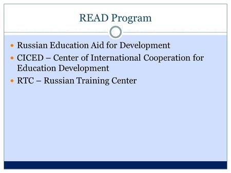 READ Program Russian Education Aid for Development CICED – Center of International Cooperation for Education Development RTC – Russian Training Center.