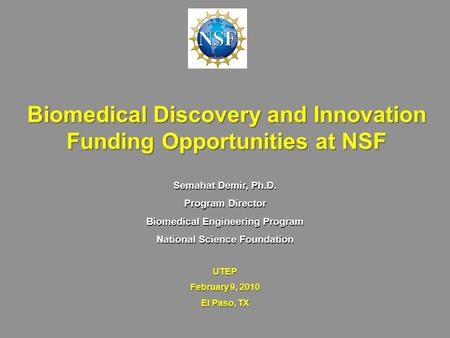 Biomedical Discovery and Innovation Funding Opportunities at NSF Semahat Demir, Ph.D. Program Director Biomedical Engineering Program National Science.