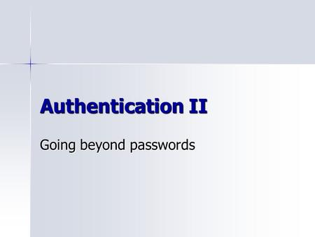 Going beyond passwords