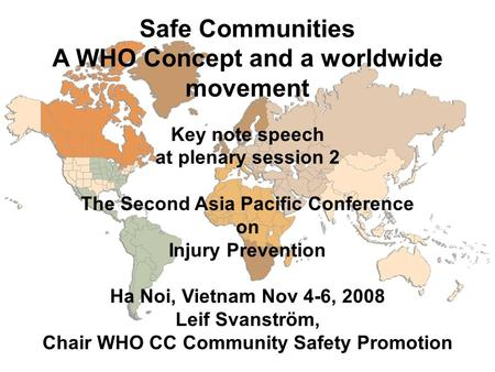Safe Communities A WHO Concept and a worldwide movement Key note speech at plenary session 2 The Second Asia Pacific Conference on Injury Prevention Ha.
