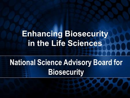 Enhancing Biosecurity in the Life Sciences National Science Advisory Board for Biosecurity.